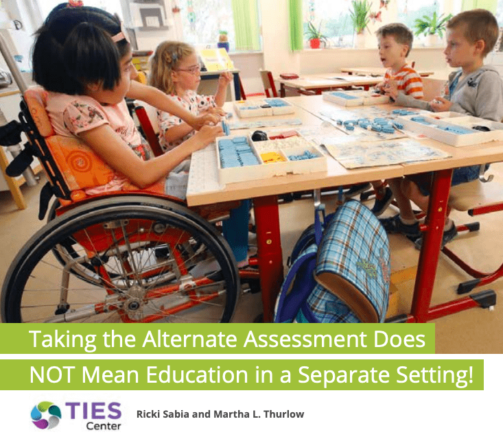 Taking the Alternate Assessment Does NOT Mean Education in a Separate Setting!